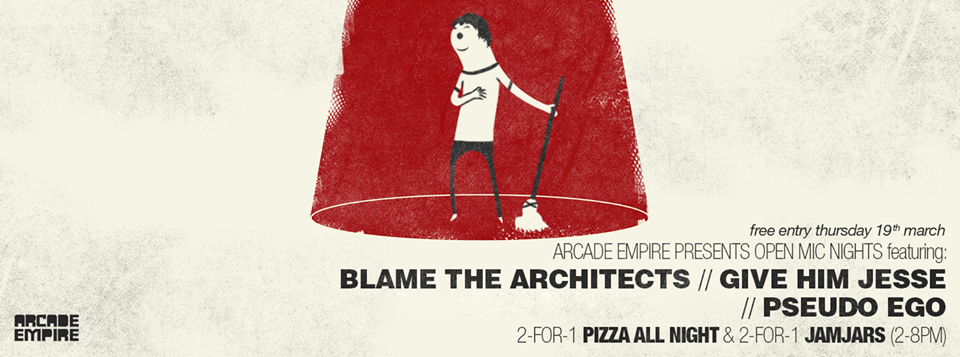 Arcade Open Mic Night presents Give Him Jesse, Blame the Architects and Pseudo Ego at Arcade Empire