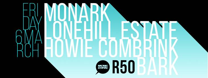 Monark, Lonehill Estate, Bark and Howie Combrink at Arcade Empire