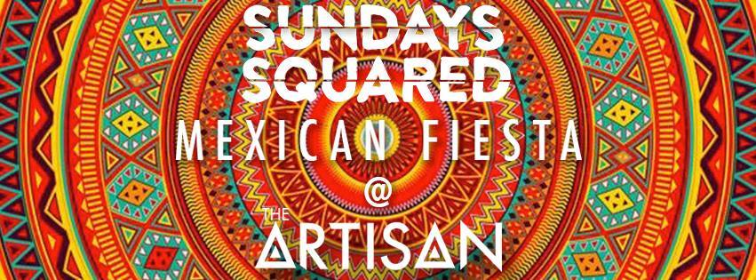 Sundays SquareMexican fiesta at The Artisan
