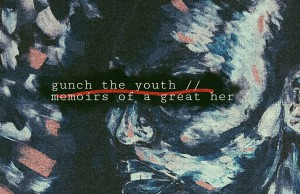 Gunch The Youth - Memoirs Of A Great Her