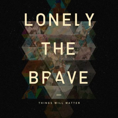 lonely-the-brave-things-will-matter